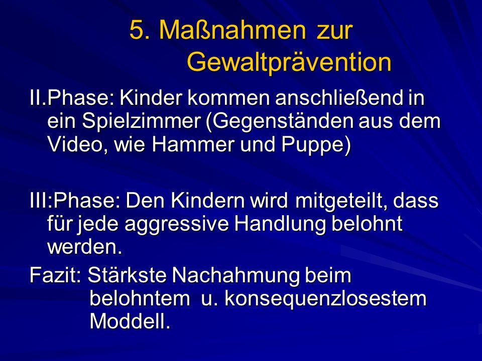 5. Maßnahmen zur Gewaltprävention II.Phase: Kinder kommen anschließend in ein Spielzimmer (Gegenständen aus dem Video, wie Hammer und Puppe) III:Phase