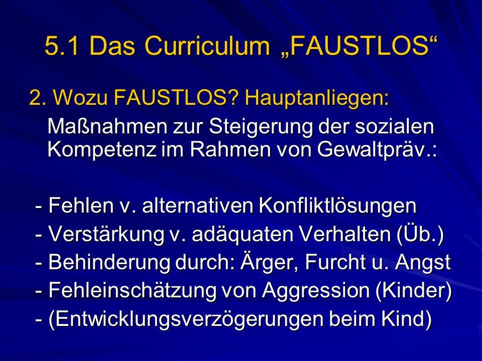 5.1 Das Curriculum FAUSTLOS 2. Wozu FAUSTLOS? Hauptanliegen: Maßnahmen zur Steigerung der sozialen Kompetenz im Rahmen von Gewaltpräv.: - Fehlen v. al
