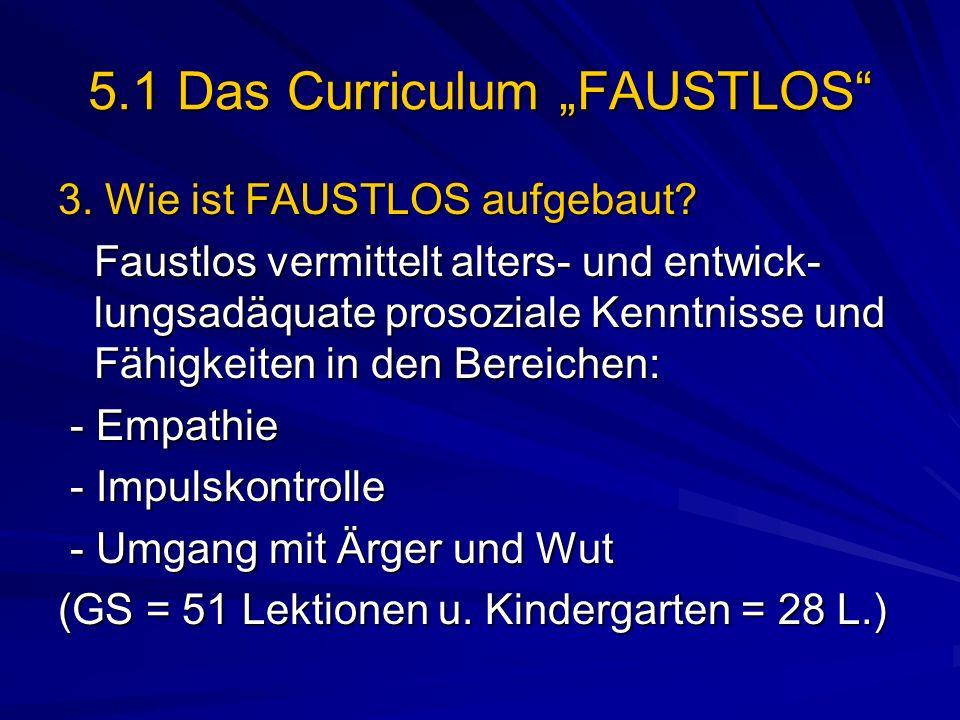 5.1 Das Curriculum FAUSTLOS 3. Wie ist FAUSTLOS aufgebaut? Faustlos vermittelt alters- und entwick- lungsadäquate prosoziale Kenntnisse und Fähigkeite