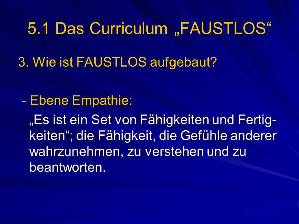 5.1 Das Curriculum FAUSTLOS 3. Wie ist FAUSTLOS aufgebaut? - Ebene Empathie: - Ebene Empathie: Es ist ein Set von Fähigkeiten und Fertig- keiten; die