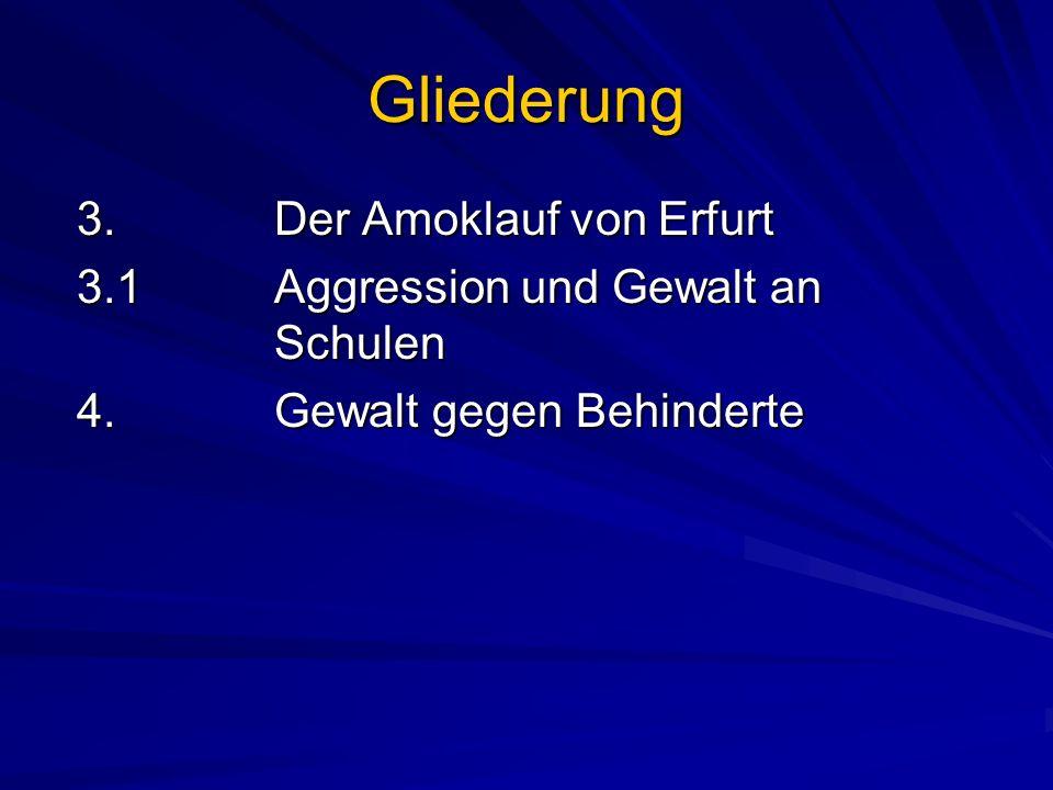 Gliederung 3.Der Amoklauf von Erfurt 3.Der Amoklauf von Erfurt 3.1Aggression und Gewalt an Schulen 3.1Aggression und Gewalt an Schulen 4.Gewalt gegen