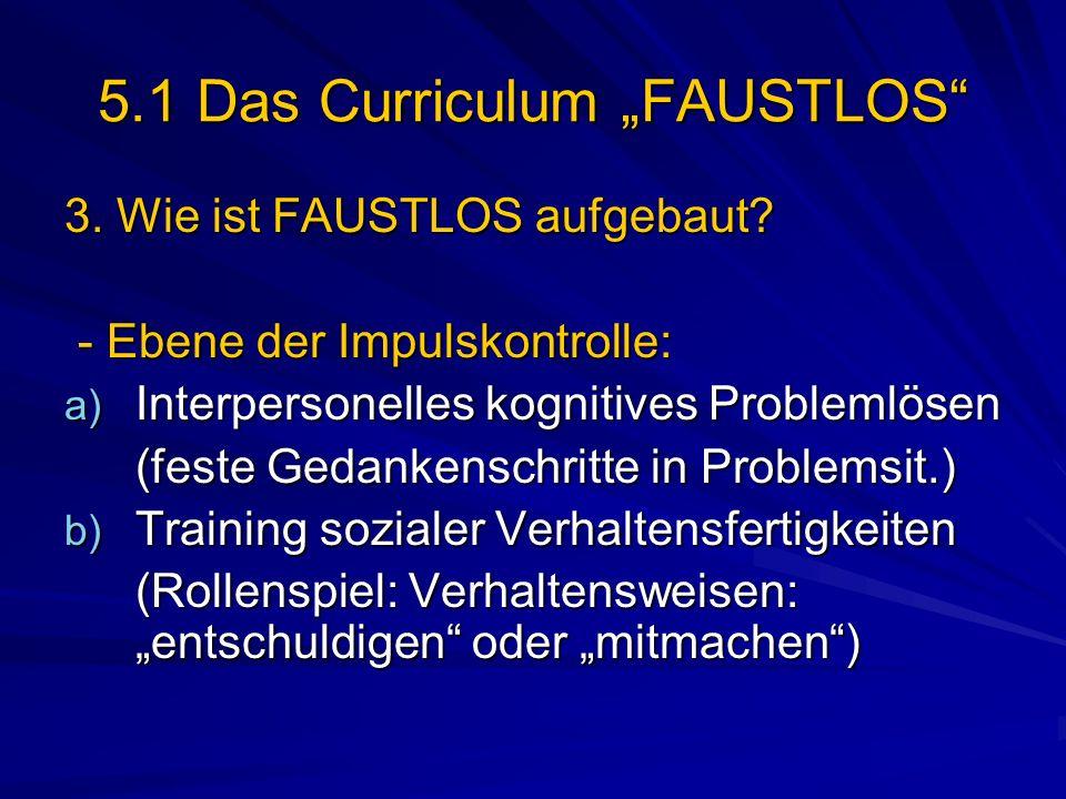 5.1 Das Curriculum FAUSTLOS 3. Wie ist FAUSTLOS aufgebaut? - Ebene der Impulskontrolle: - Ebene der Impulskontrolle: a) Interpersonelles kognitives Pr