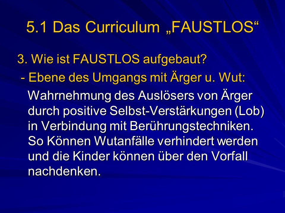 5.1 Das Curriculum FAUSTLOS 3. Wie ist FAUSTLOS aufgebaut? - Ebene des Umgangs mit Ärger u. Wut: - Ebene des Umgangs mit Ärger u. Wut: Wahrnehmung des