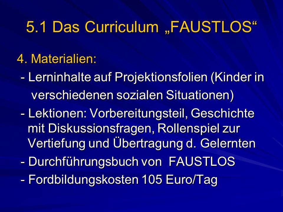 5.1 Das Curriculum FAUSTLOS 4. Materialien: - Lerninhalte auf Projektionsfolien (Kinder in - Lerninhalte auf Projektionsfolien (Kinder in verschiedene