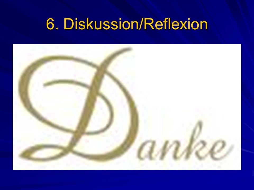 6. Diskussion/Reflexion