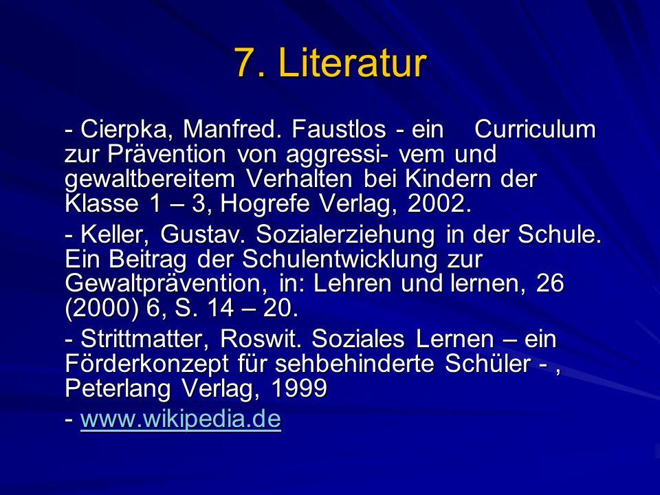 7. Literatur - Cierpka, Manfred. Faustlos - ein Curriculum zur Prävention von aggressi- vem und gewaltbereitem Verhalten bei Kindern der Klasse 1 – 3,