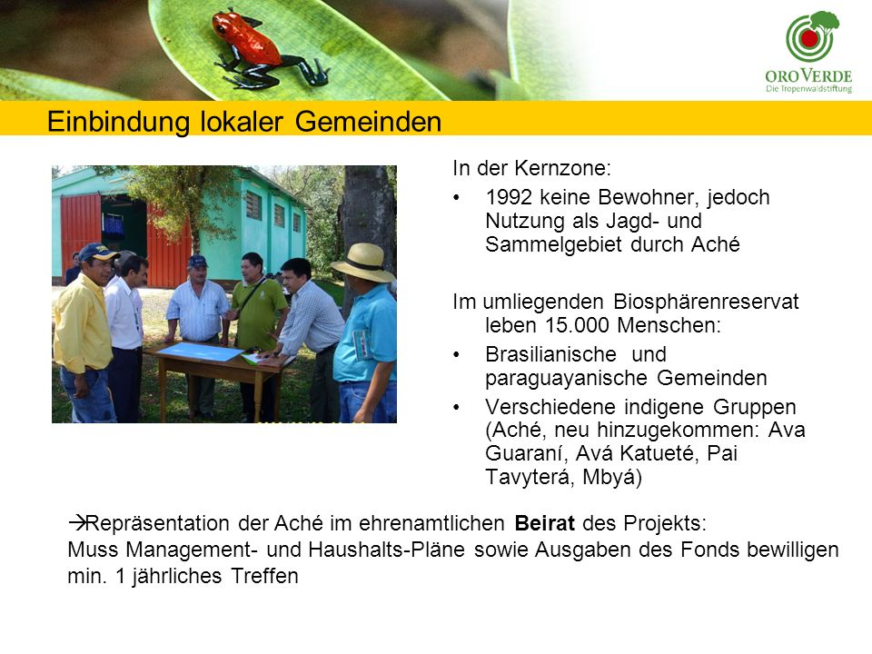 Einbezug von Nutzungsrechten indigener Gemeinden Festschreibung der Rechte der Aché in nationalem Gründungsgesetz: The members of the Aché community may hunt wildlife species as well as collect plants that are not threatened or endangered, according to the established laws for the preservation of the Reserve.