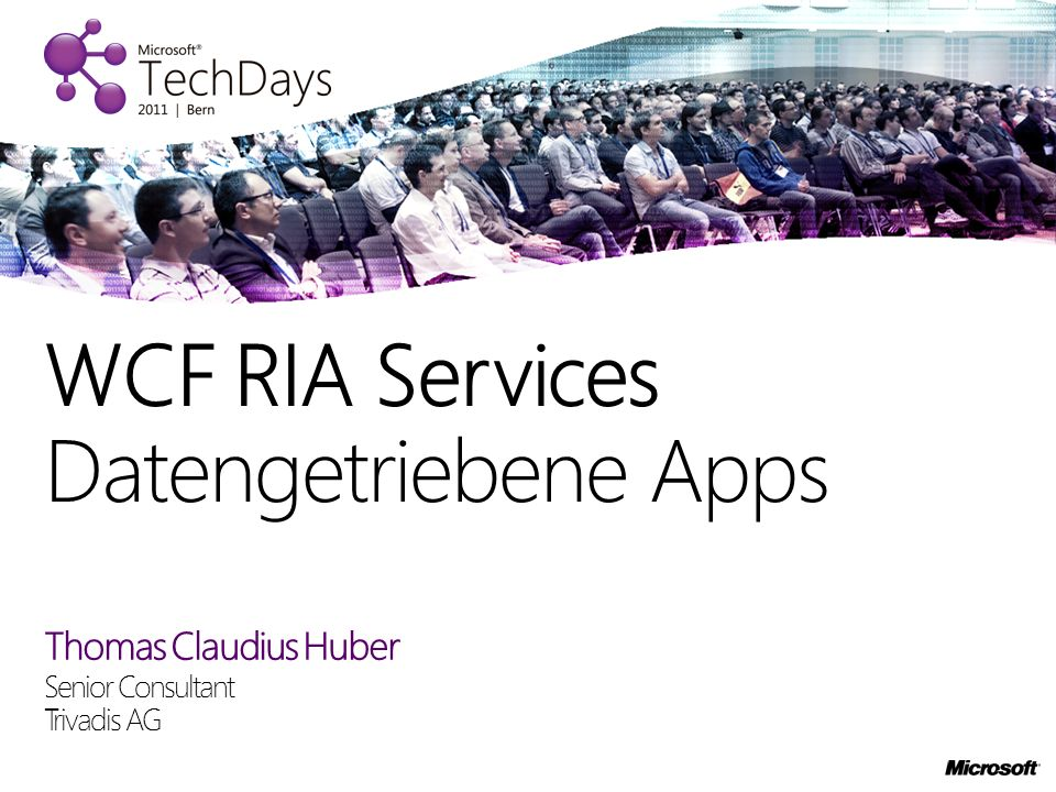 Thomas Claudius Huber Senior Consultant Trivadis AG WCF RIA Services Datengetriebene Apps