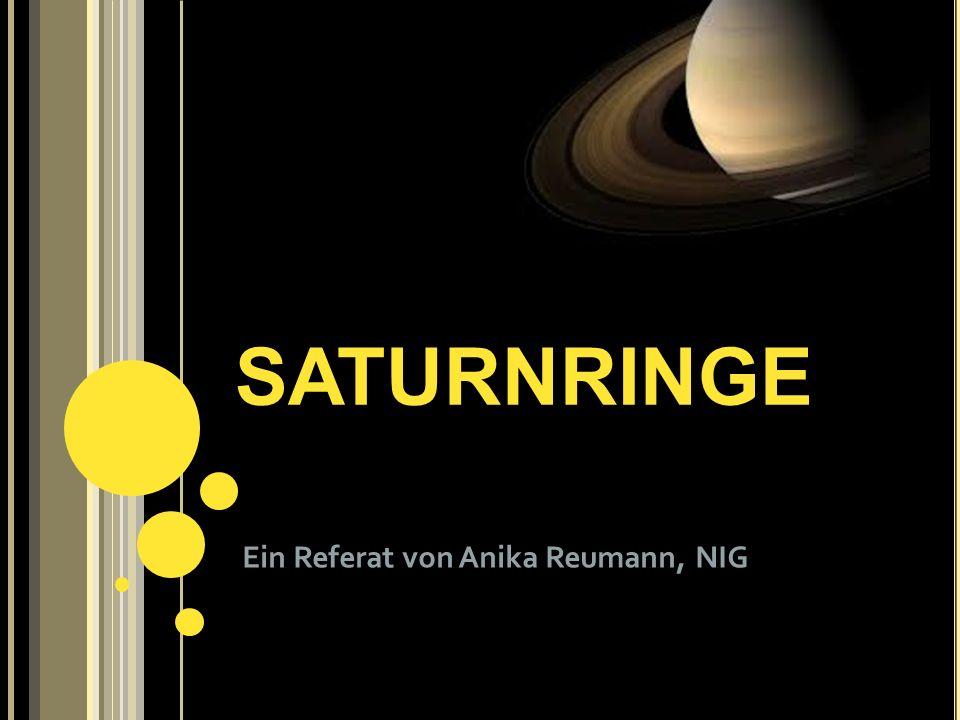 SATURNRINGE Ein Referat von Anika Reumann, NIG