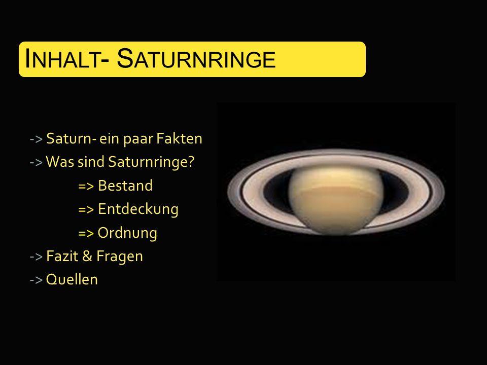 -> Saturn- ein paar Fakten -> Was sind Saturnringe? => Bestand => Entdeckung => Ordnung -> Fazit & Fragen -> Quellen.. I NHALT - S ATURNRINGE