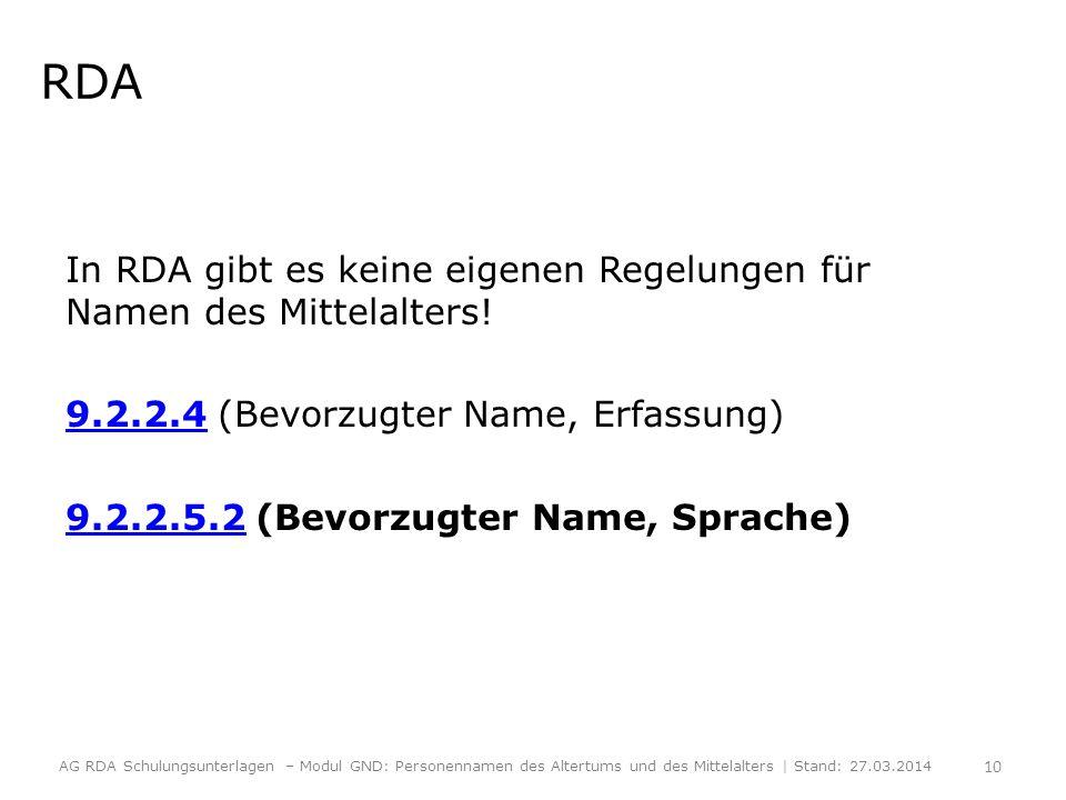 RDA In RDA gibt es keine eigenen Regelungen für Namen des Mittelalters! 9.2.2.49.2.2.4 (Bevorzugter Name, Erfassung) 9.2.2.5.29.2.2.5.2 (Bevorzugter N