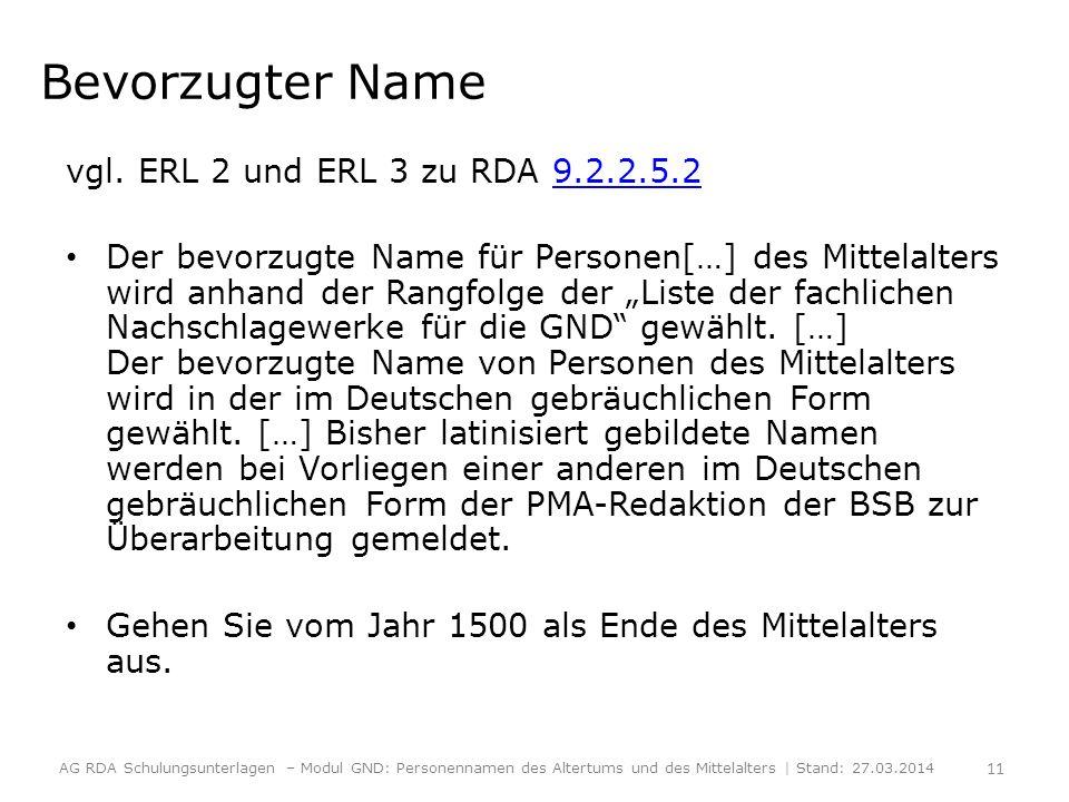 Bevorzugter Name vgl. ERL 2 und ERL 3 zu RDA 9.2.2.5.29.2.2.5.2 Der bevorzugte Name für Personen[…] des Mittelalters wird anhand der Rangfolge der Lis