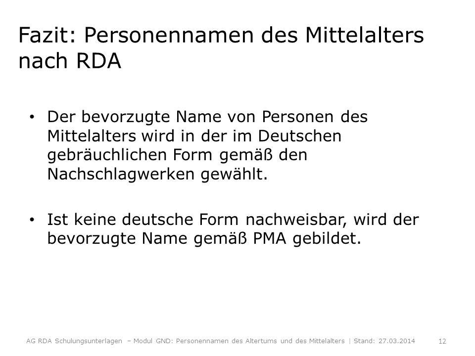 Fazit: Personennamen des Mittelalters nach RDA Der bevorzugte Name von Personen des Mittelalters wird in der im Deutschen gebräuchlichen Form gemäß de