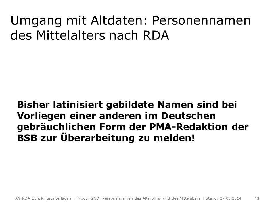 Umgang mit Altdaten: Personennamen des Mittelalters nach RDA Bisher latinisiert gebildete Namen sind bei Vorliegen einer anderen im Deutschen gebräuch