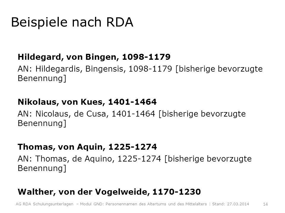 Beispiele nach RDA Hildegard, von Bingen, 1098-1179 AN: Hildegardis, Bingensis, 1098-1179 [bisherige bevorzugte Benennung] Nikolaus, von Kues, 1401-14