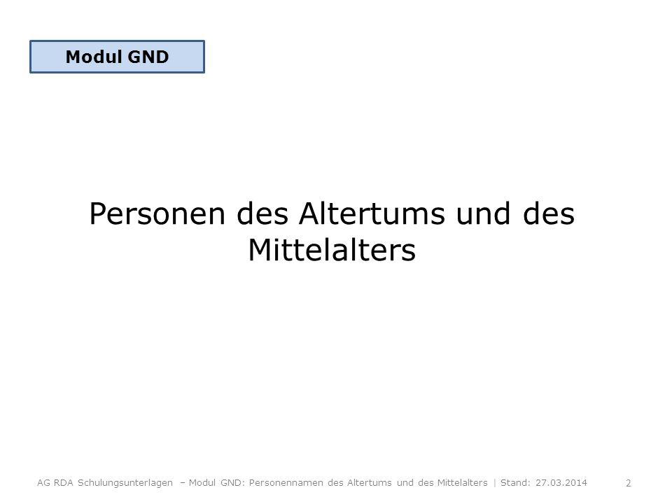 Personen des Altertums und des Mittelalters Modul GND AG RDA Schulungsunterlagen – Modul GND: Personennamen des Altertums und des Mittelalters | Stand