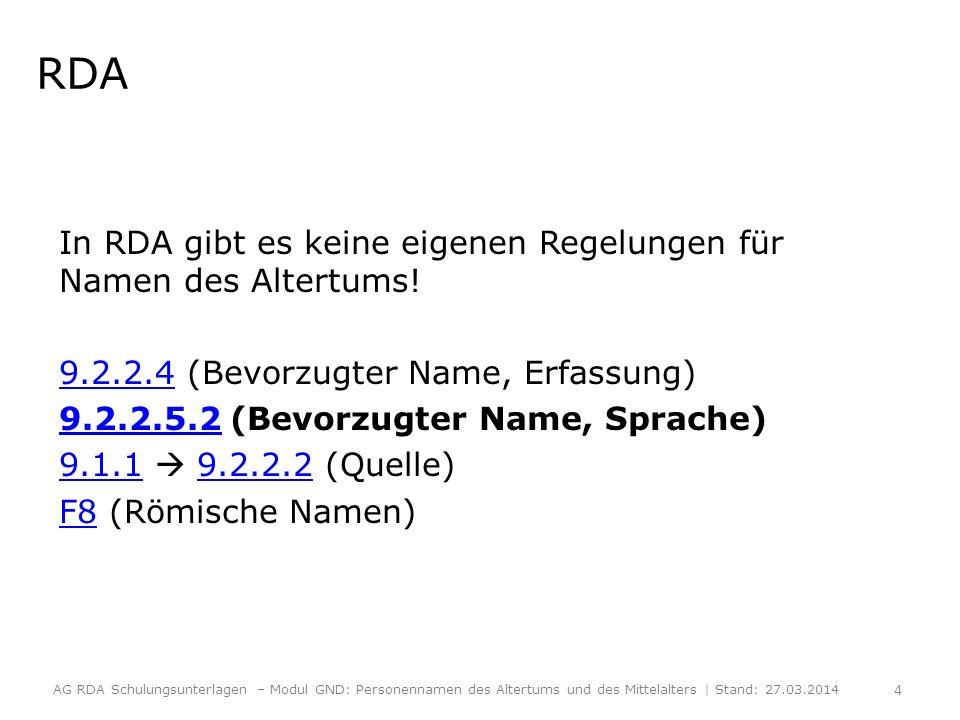 RDA In RDA gibt es keine eigenen Regelungen für Namen des Altertums! 9.2.2.49.2.2.4 (Bevorzugter Name, Erfassung) 9.2.2.5.29.2.2.5.2 (Bevorzugter Name