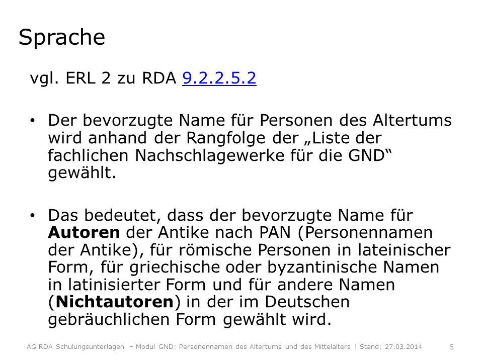 Sprache vgl. ERL 2 zu RDA 9.2.2.5.29.2.2.5.2 Der bevorzugte Name für Personen des Altertums wird anhand der Rangfolge der Liste der fachlichen Nachsch