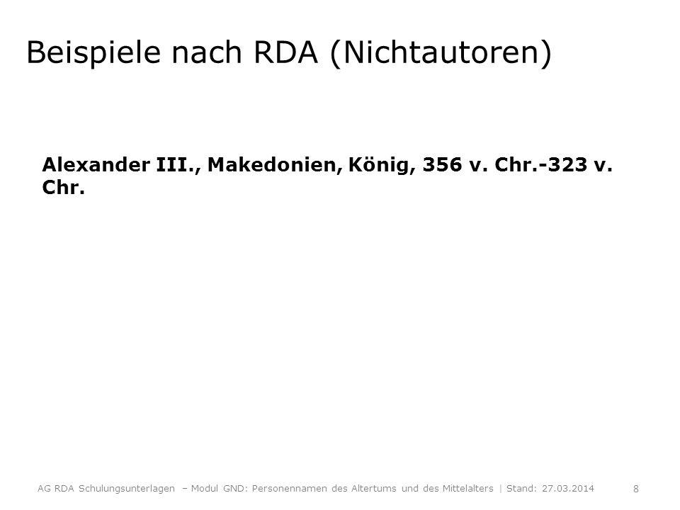 Beispiele nach RDA (Nichtautoren) Alexander III., Makedonien, König, 356 v. Chr.-323 v. Chr. AG RDA Schulungsunterlagen – Modul GND: Personennamen des