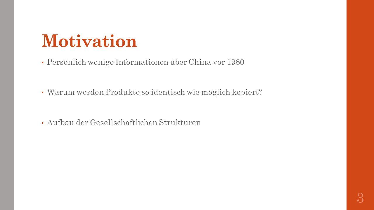 Motivation Persönlich wenige Informationen über China vor 1980 Warum werden Produkte so identisch wie möglich kopiert? Aufbau der Gesellschaftlichen S