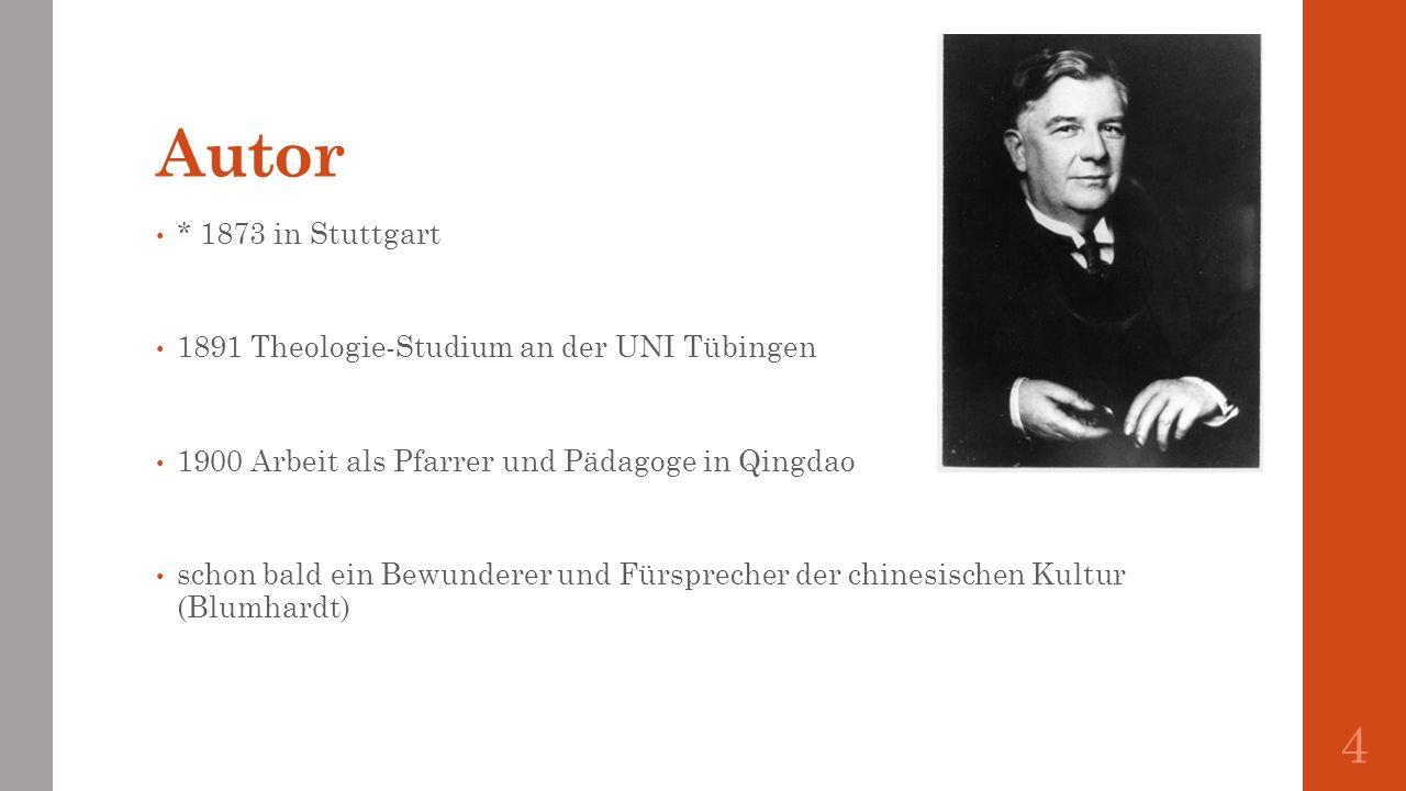 Autor * 1873 in Stuttgart 1891 Theologie-Studium an der UNI Tübingen 1900 Arbeit als Pfarrer und Pädagoge in Qingdao schon bald ein Bewunderer und Für