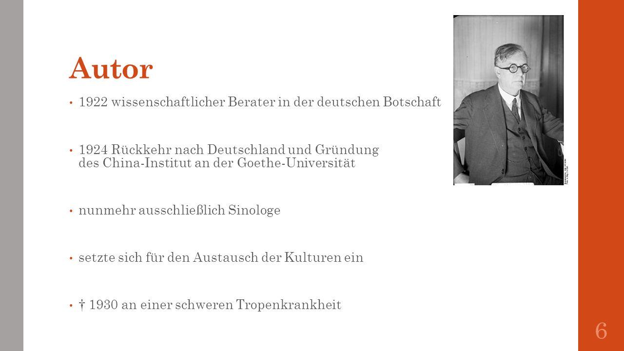 Autor 1922 wissenschaftlicher Berater in der deutschen Botschaft 1924 Rückkehr nach Deutschland und Gründung des China-Institut an der Goethe-Universi