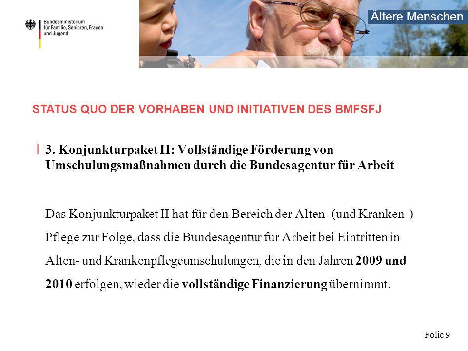 Ältere Menschen Folie 9 I 3. Konjunkturpaket II: Vollständige Förderung von Umschulungsmaßnahmen durch die Bundesagentur für Arbeit Das Konjunkturpake