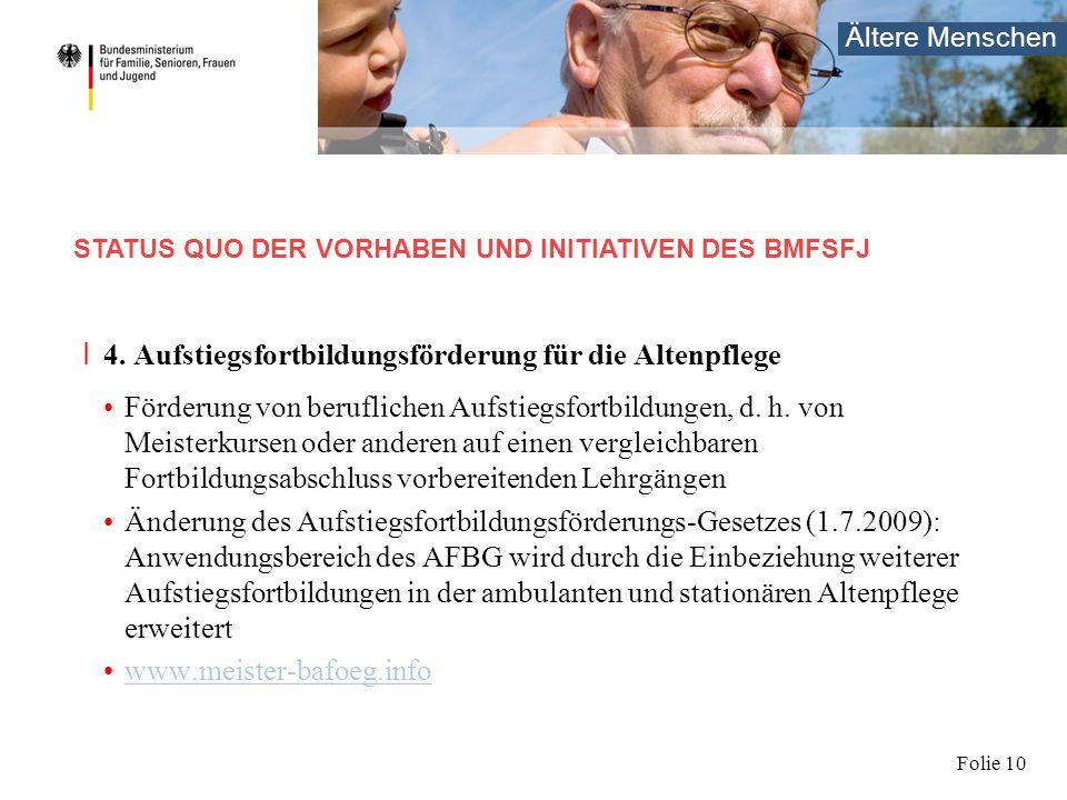 Ältere Menschen Folie 10 I 4. Aufstiegsfortbildungsförderung für die Altenpflege Förderung von beruflichen Aufstiegsfortbildungen, d. h. von Meisterku
