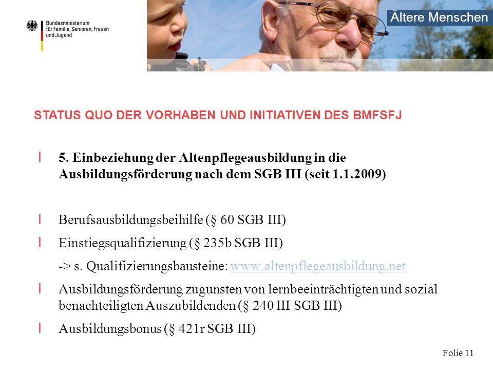 Ältere Menschen Folie 11 I 5. Einbeziehung der Altenpflegeausbildung in die Ausbildungsförderung nach dem SGB III (seit 1.1.2009) I Berufsausbildungsb