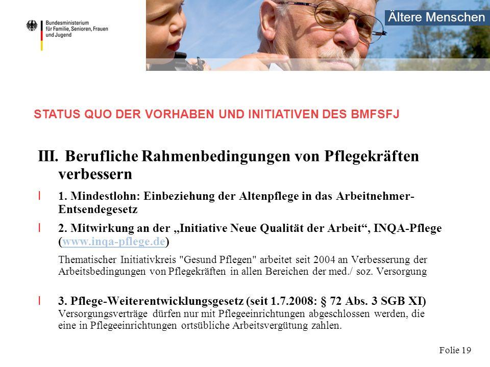 Ältere Menschen Folie 19 III. Berufliche Rahmenbedingungen von Pflegekräften verbessern I 1. Mindestlohn: Einbeziehung der Altenpflege in das Arbeitne