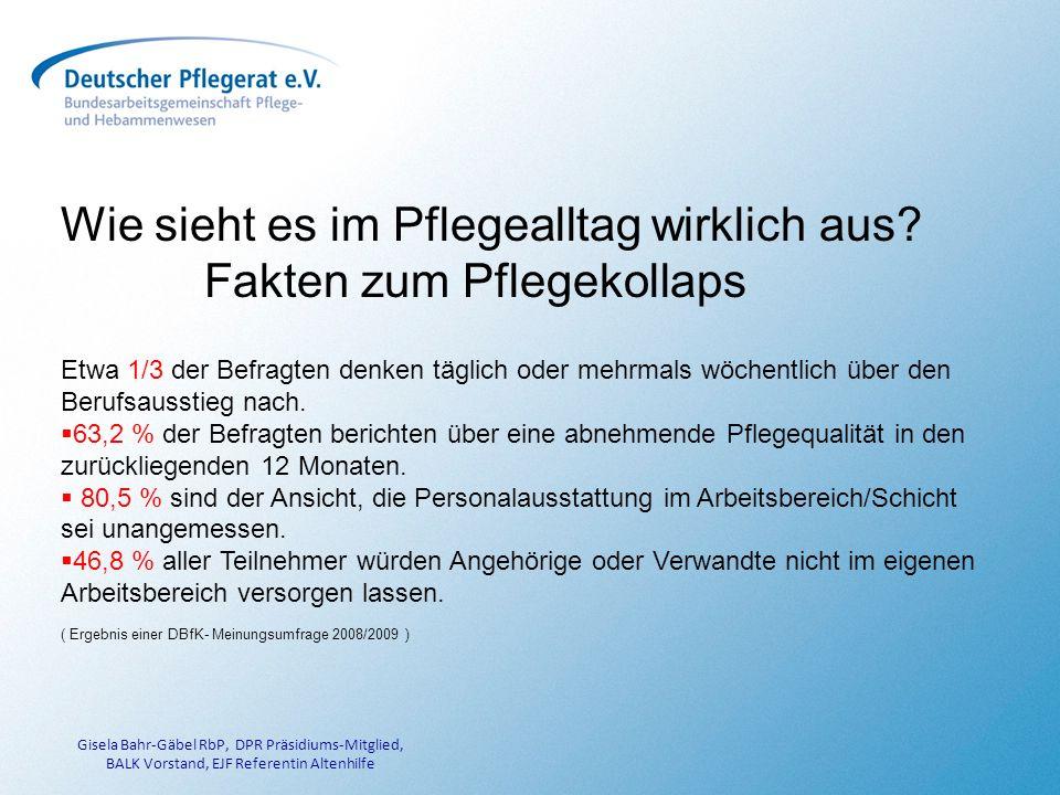 Gisela Bahr-Gäbel RbP, DPR Präsidiums-Mitglied, BALK Vorstand, EJF Referentin Altenhilfe Wie sieht es im Pflegealltag wirklich aus.