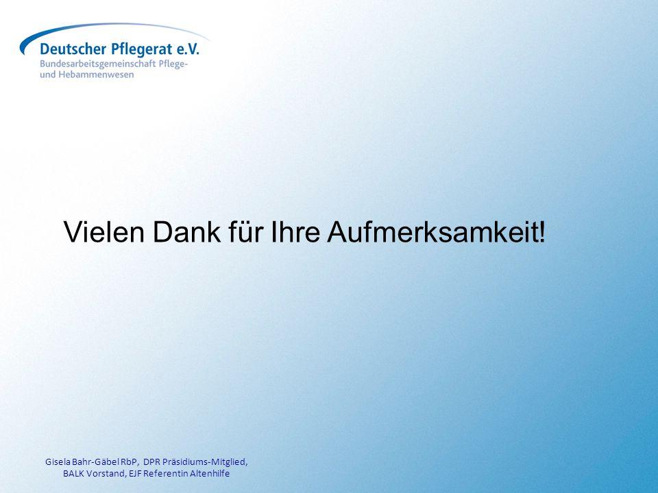 Gisela Bahr-Gäbel RbP, DPR Präsidiums-Mitglied, BALK Vorstand, EJF Referentin Altenhilfe Vielen Dank für Ihre Aufmerksamkeit!