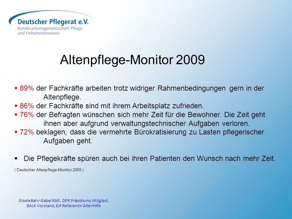 Gisela Bahr-Gäbel RbP, DPR Präsidiums-Mitglied, BALK Vorstand, EJF Referentin Altenhilfe Altenpflege-Monitor 2009 89% der Fachkräfte arbeiten trotz widriger Rahmenbedingungen gern in der Altenpflege.