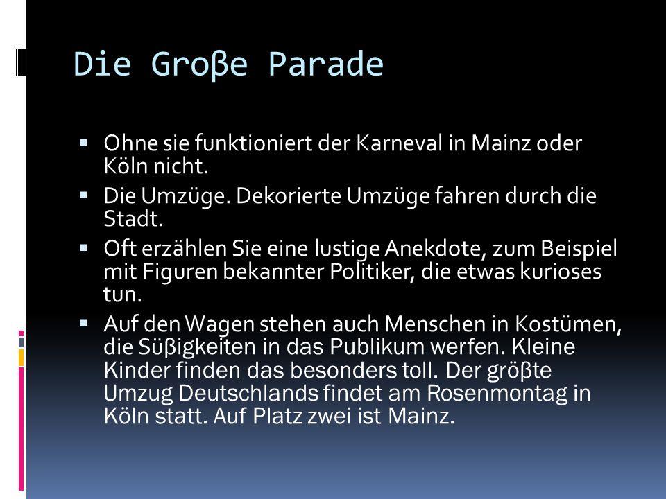 Die Groβe Parade Ohne sie funktioniert der Karneval in Mainz oder Köln nicht. Die Umzüge. Dekorierte Umzüge fahren durch die Stadt. Oft erzählen Sie e