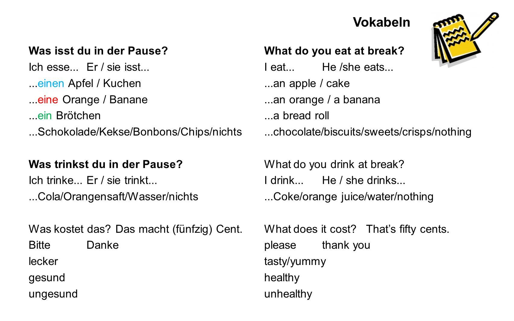 Vokabeln Was isst du in der Pause? Ich esse...Er / sie isst......einen Apfel / Kuchen...eine Orange / Banane...ein Brötchen...Schokolade/Kekse/Bonbons