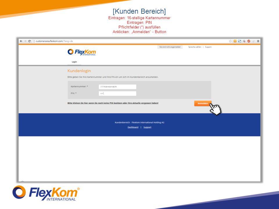[Kunden Bereich] Eintragen: 16-stellige Kartennummer Eintragen: PIN Pflichtfelder (*) ausfüllen Anklicken: Anmelden - Button