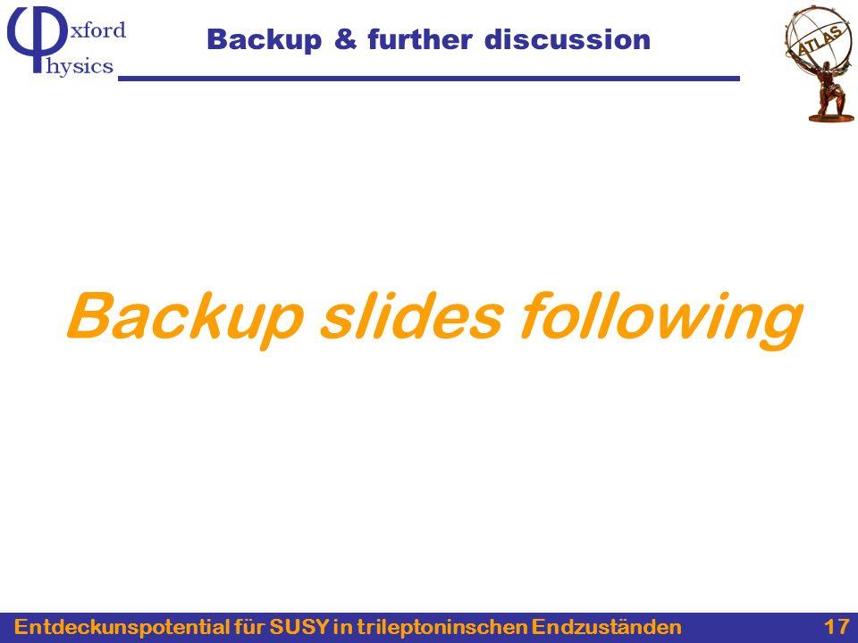Entdeckunspotential für SUSY in trileptoninschen Endzuständen 17 Backup & further discussion Backup slides following