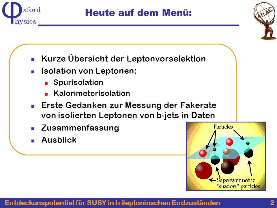 Entdeckunspotential für SUSY in trileptoninschen Endzuständen 13 volle top-Zerfallskette Dijetmasse = m_W Tags Studium der Fakerate von isolierten Leptonen von b-Jets im Topsektor: Ansatz Gleiche Ladung!
