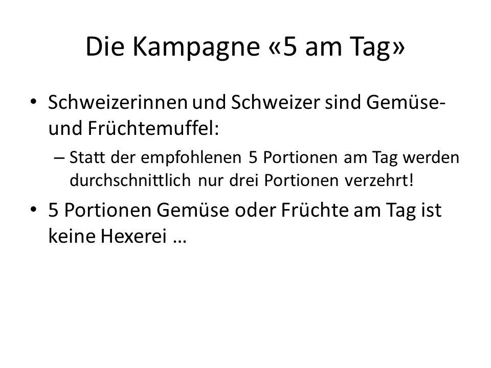 Die Kampagne «5 am Tag» Schweizerinnen und Schweizer sind Gemüse- und Früchtemuffel: – Statt der empfohlenen 5 Portionen am Tag werden durchschnittlic
