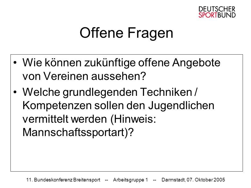 11. Bundeskonferenz Breitensport -- Arbeitsgruppe 1 -- Darmstadt, 07. Oktober 2005 Offene Fragen Wie können zukünftige offene Angebote von Vereinen au