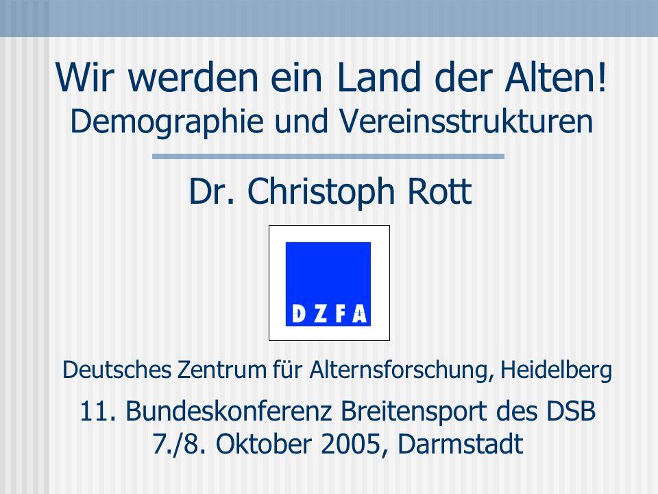 Deutsches Zentrum für Alternsforschung, Heidelberg Wir werden ein Land der Alten.