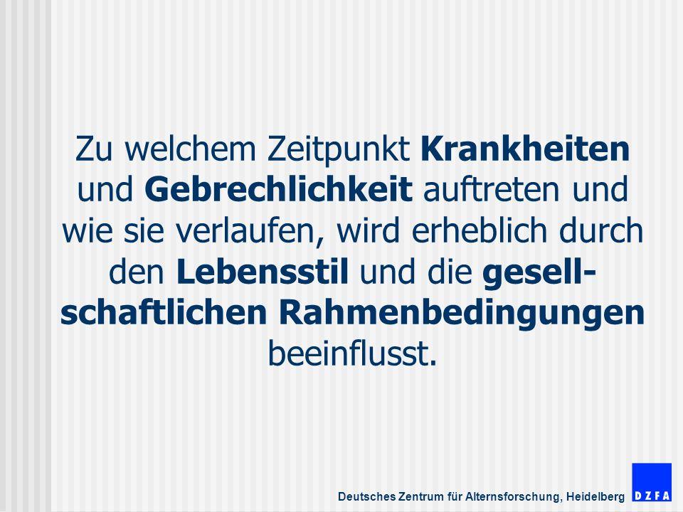 Deutsches Zentrum für Alternsforschung, Heidelberg Zu welchem Zeitpunkt Krankheiten und Gebrechlichkeit auftreten und wie sie verlaufen, wird erheblich durch den Lebensstil und die gesell- schaftlichen Rahmenbedingungen beeinflusst.