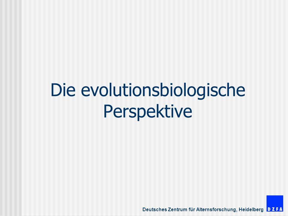 Deutsches Zentrum für Alternsforschung, Heidelberg Die evolutionsbiologische Perspektive