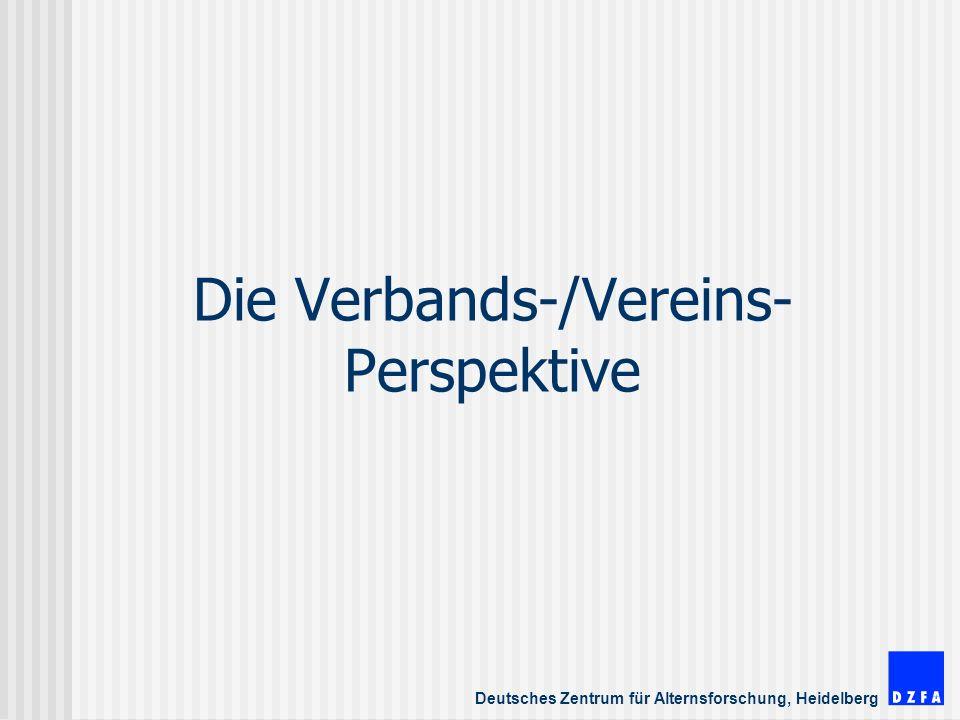 Deutsches Zentrum für Alternsforschung, Heidelberg Die Verbands-/Vereins- Perspektive