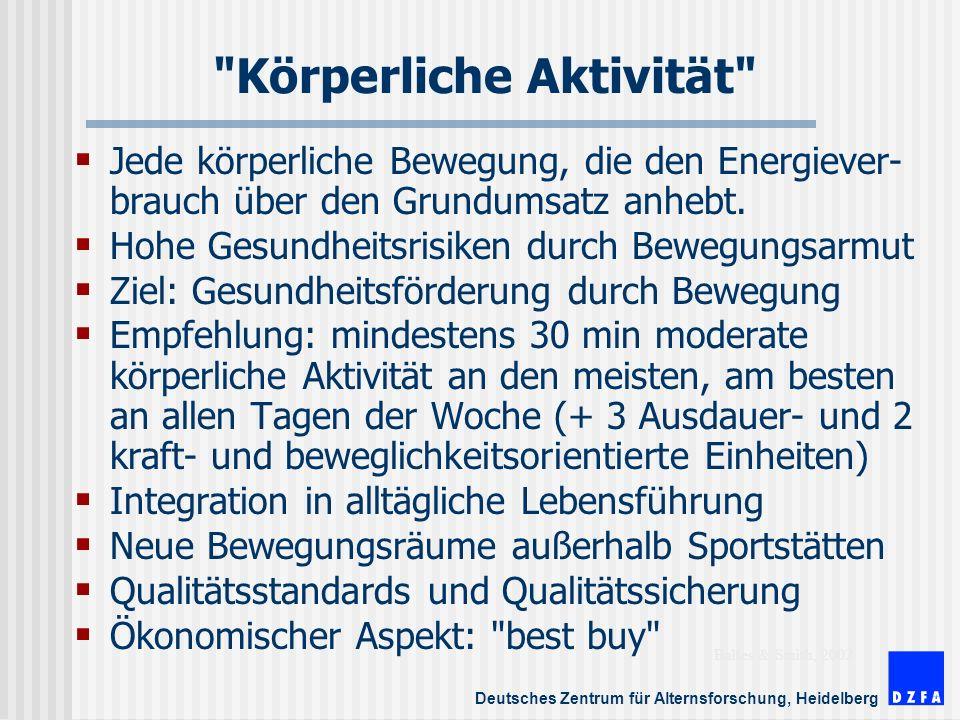 Deutsches Zentrum für Alternsforschung, Heidelberg Körperliche Aktivität Jede körperliche Bewegung, die den Energiever- brauch über den Grundumsatz anhebt.