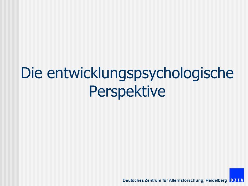Deutsches Zentrum für Alternsforschung, Heidelberg Die entwicklungspsychologische Perspektive