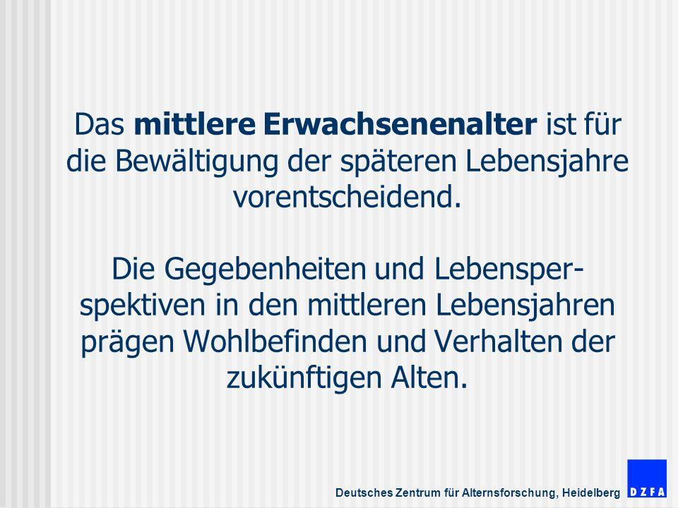 Deutsches Zentrum für Alternsforschung, Heidelberg Das mittlere Erwachsenenalter ist für die Bewältigung der späteren Lebensjahre vorentscheidend.