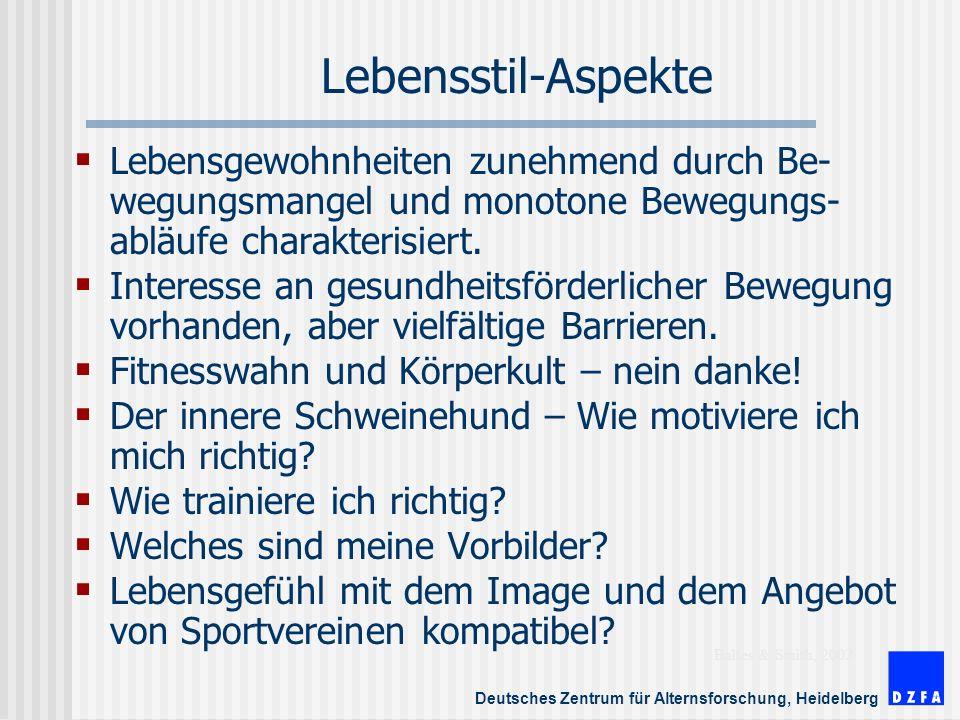 Deutsches Zentrum für Alternsforschung, Heidelberg Lebensstil-Aspekte Lebensgewohnheiten zunehmend durch Be- wegungsmangel und monotone Bewegungs- abläufe charakterisiert.