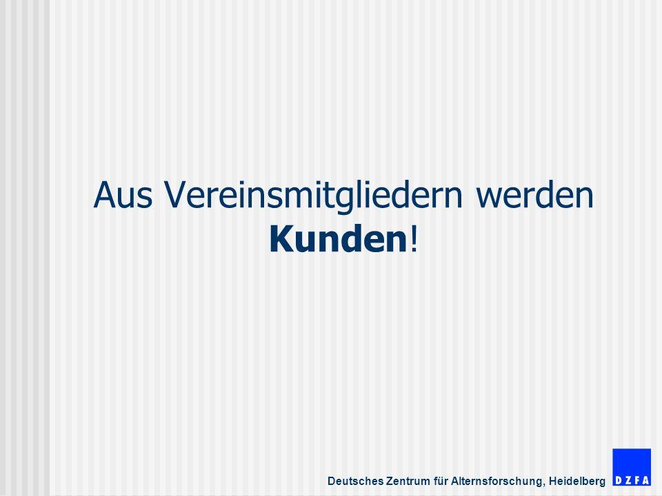 Deutsches Zentrum für Alternsforschung, Heidelberg Aus Vereinsmitgliedern werden Kunden!