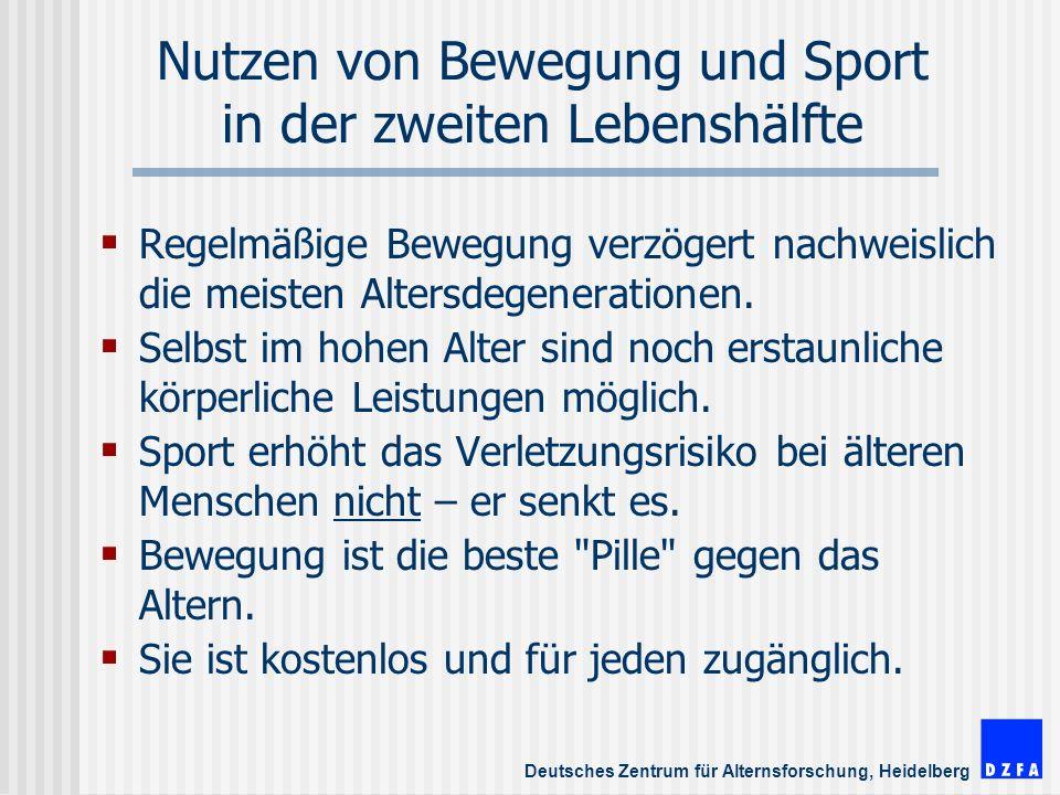 Deutsches Zentrum für Alternsforschung, Heidelberg Nutzen von Bewegung und Sport in der zweiten Lebenshälfte Regelmäßige Bewegung verzögert nachweislich die meisten Altersdegenerationen.